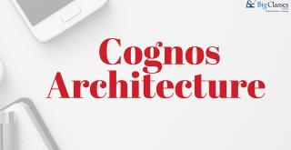 Cognos Architecture,Cognos Online training