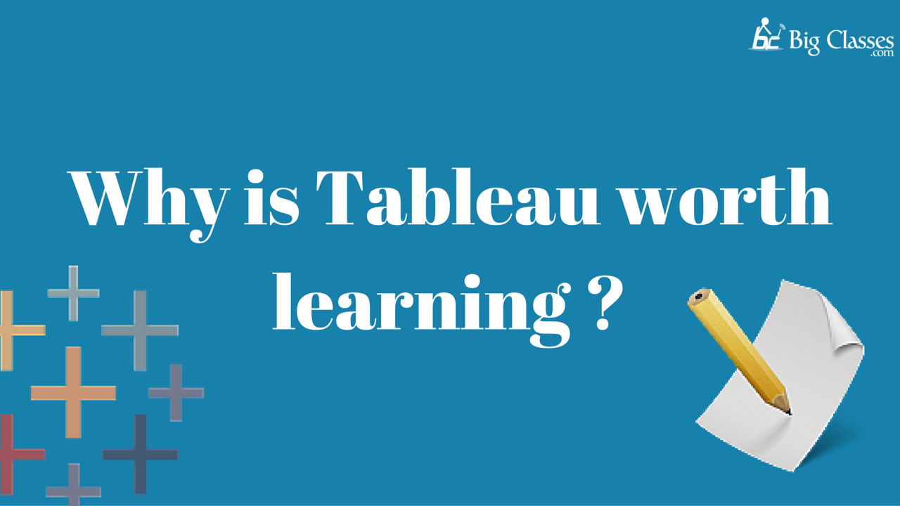 Why is Tableau worth learning?
