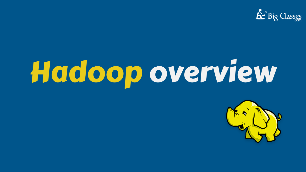 Hadoop overview-bigclasses