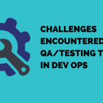 Challenges Encountered by QA/Testing Teams in Devops